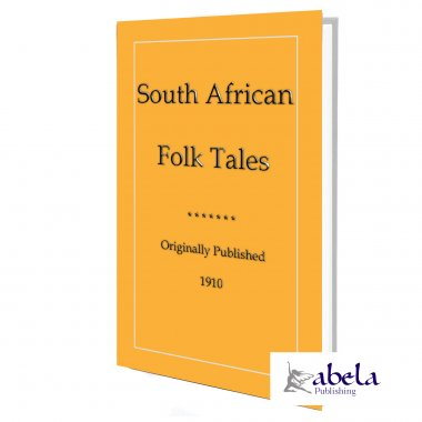 South African Folk Tales - 40 tales and stories from the tip of Africa