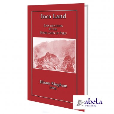 Inca Land - Explorations in the Highlands of Peru ebook
