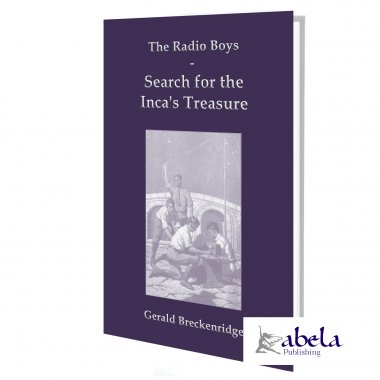 The Radio Boys Search for the Inca's Treasure