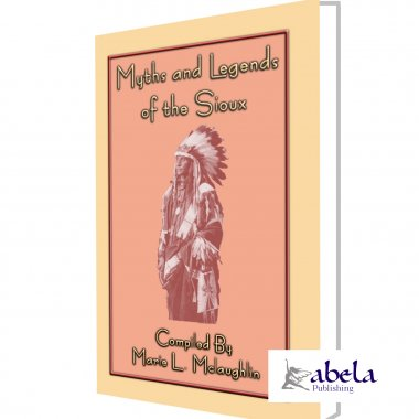 MYTHS AND LEGENDS OF THE SIOUX eBook - 38 Sioux myths and legends