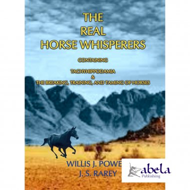 THE REAL HORSE WHISPERERS - THE BREAKING, TRAINING, AND TAMING OF HORSES