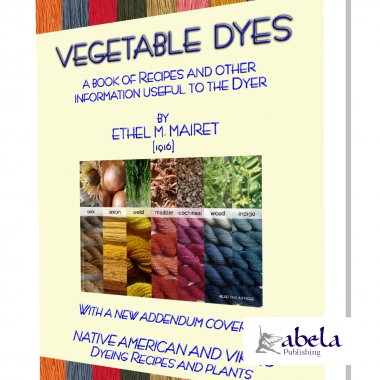 VEGETABLE DYES - Recipes, Plants and Processes for using naturally occuring dyes