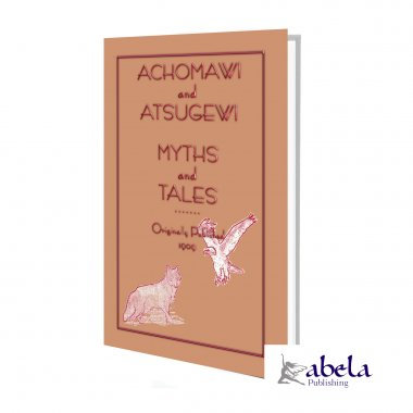 Achomawi and Atsugewi Myths and Tales ebook